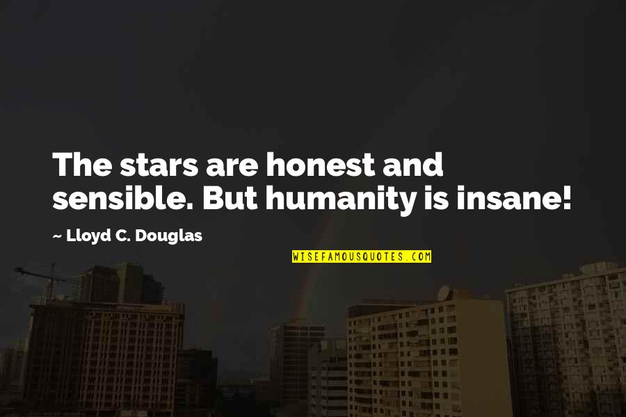 Heal Fast Quotes By Lloyd C. Douglas: The stars are honest and sensible. But humanity