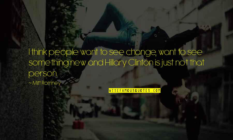Heal Fast Quotes By Mitt Romney: I think people want to see change, want