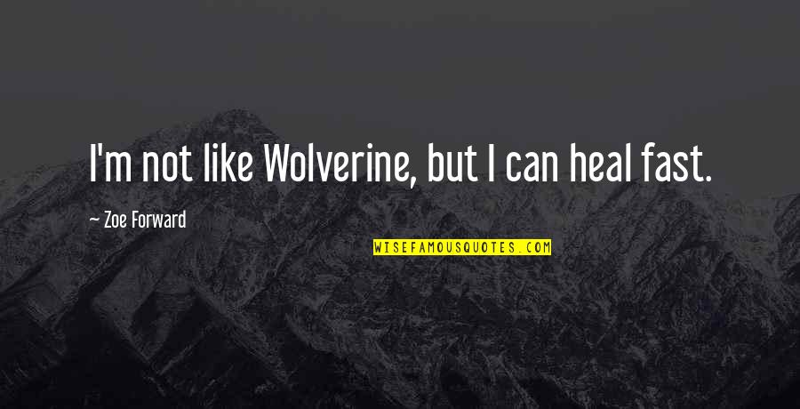 Heal Fast Quotes By Zoe Forward: I'm not like Wolverine, but I can heal