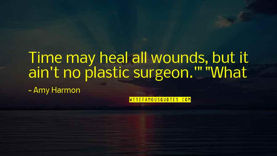 Heal My Wounds Quotes By Amy Harmon: Time may heal all wounds, but it ain't