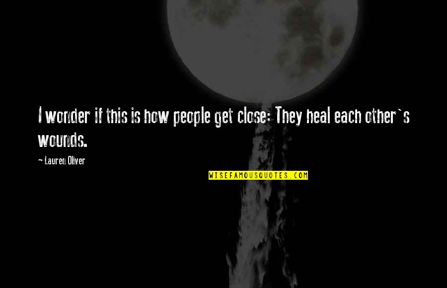 Heal My Wounds Quotes By Lauren Oliver: I wonder if this is how people get