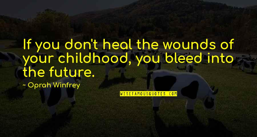 Heal My Wounds Quotes By Oprah Winfrey: If you don't heal the wounds of your