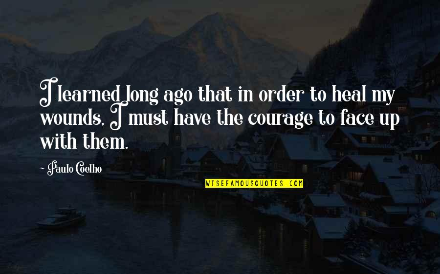 Heal My Wounds Quotes By Paulo Coelho: I learned long ago that in order to