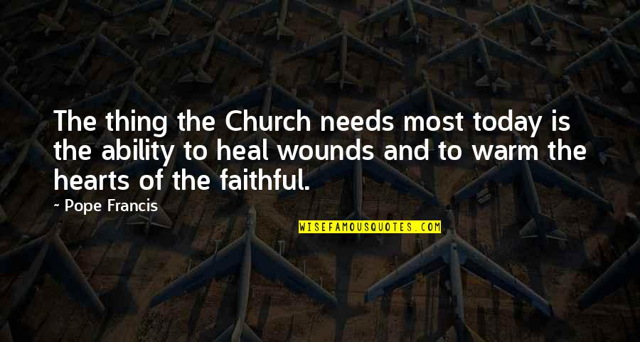 Heal My Wounds Quotes By Pope Francis: The thing the Church needs most today is