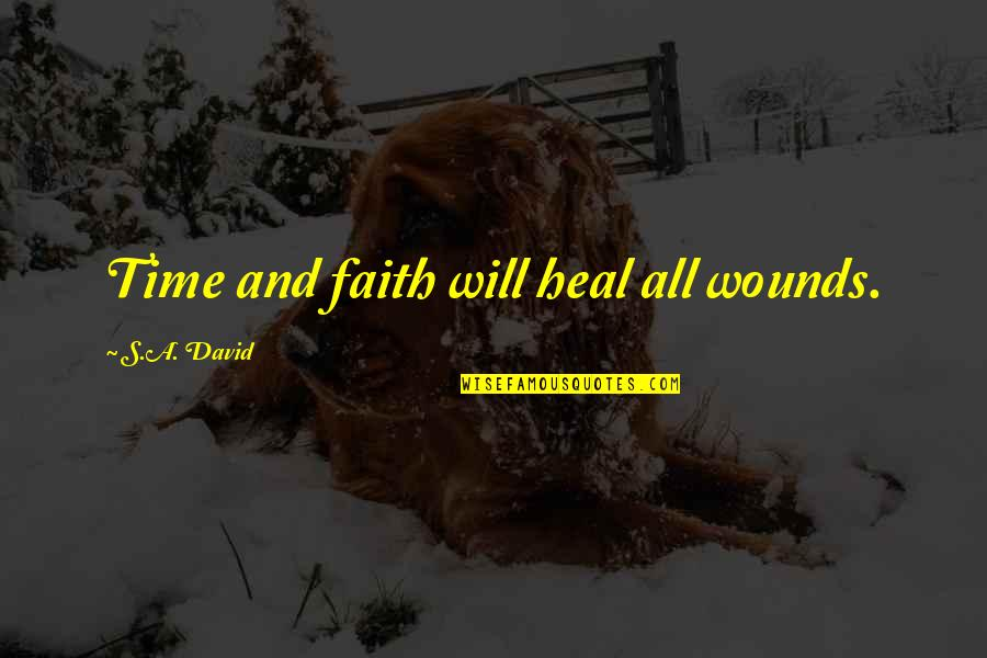 Heal My Wounds Quotes By S.A. David: Time and faith will heal all wounds.