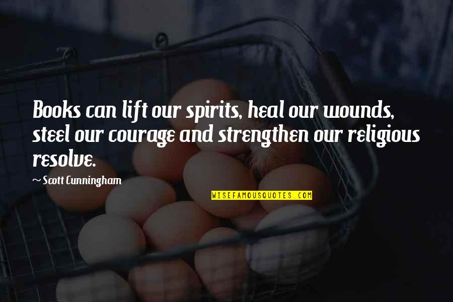 Heal My Wounds Quotes By Scott Cunningham: Books can lift our spirits, heal our wounds,