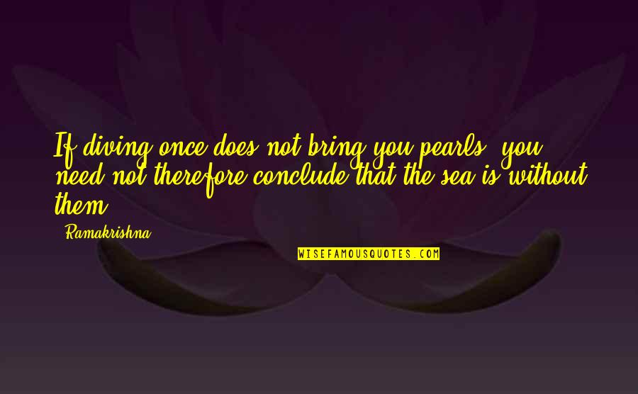 Healing And The Sea Quotes By Ramakrishna: If diving once does not bring you pearls,