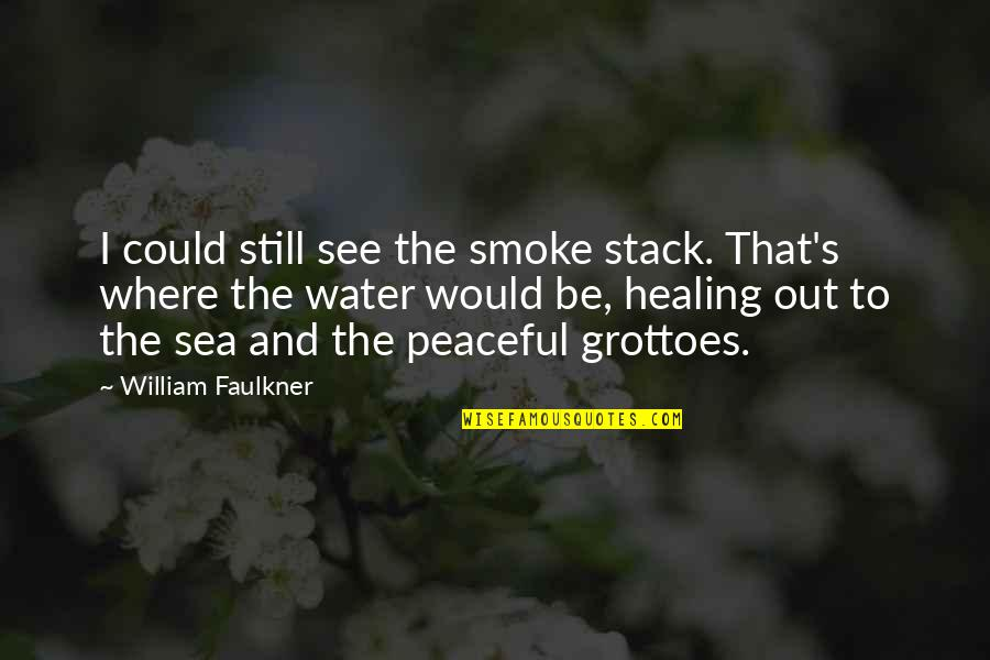 Healing And The Sea Quotes By William Faulkner: I could still see the smoke stack. That's
