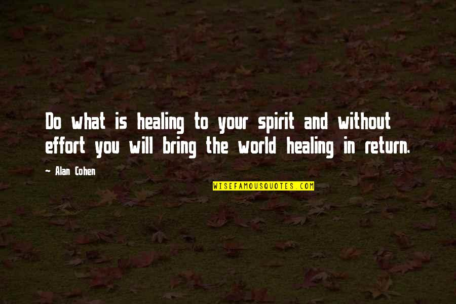 Healing The World Quotes By Alan Cohen: Do what is healing to your spirit and
