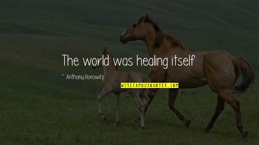 Healing The World Quotes By Anthony Horowitz: The world was healing itself.