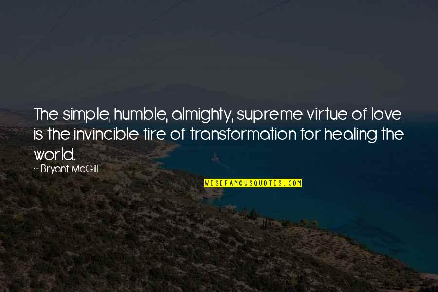 Healing The World Quotes By Bryant McGill: The simple, humble, almighty, supreme virtue of love