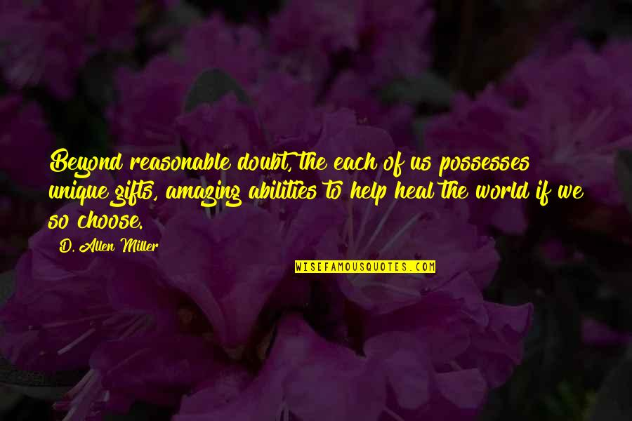 Healing The World Quotes By D. Allen Miller: Beyond reasonable doubt, the each of us possesses