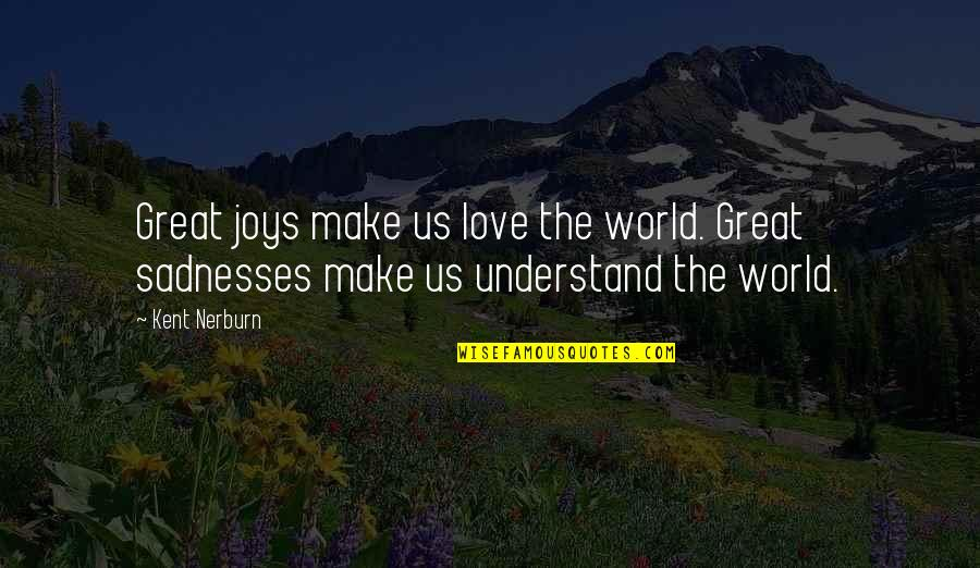 Healing The World Quotes By Kent Nerburn: Great joys make us love the world. Great