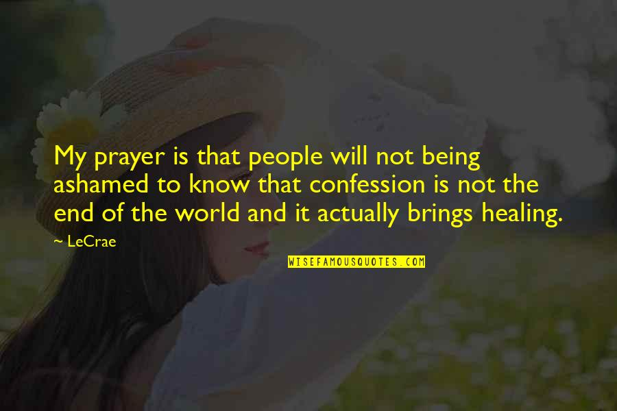 Healing The World Quotes By LeCrae: My prayer is that people will not being