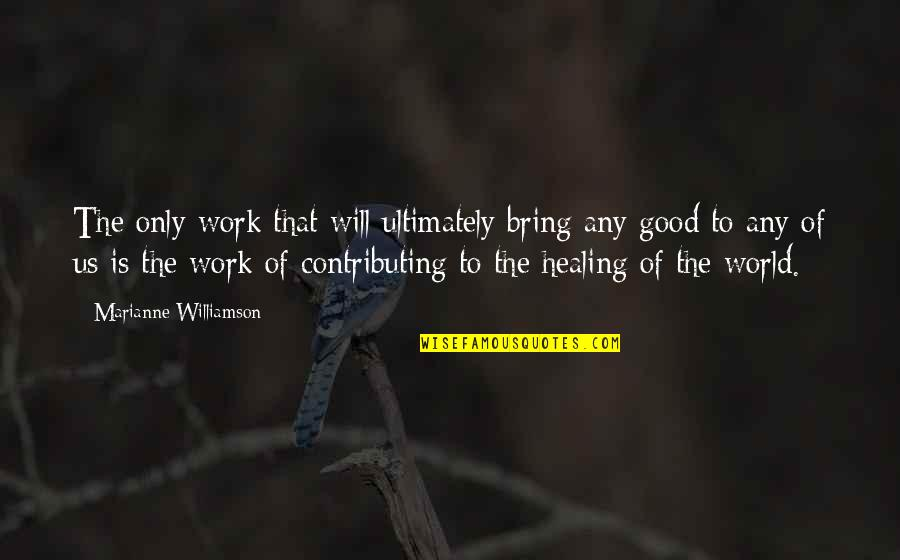 Healing The World Quotes By Marianne Williamson: The only work that will ultimately bring any
