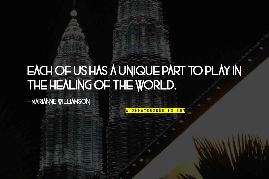Healing The World Quotes By Marianne Williamson: Each of us has a unique part to
