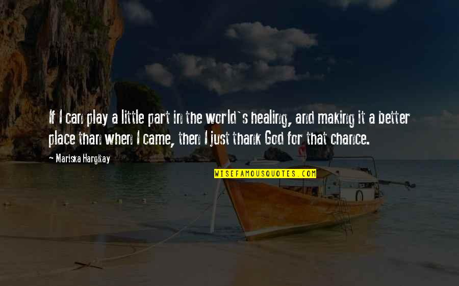 Healing The World Quotes By Mariska Hargitay: If I can play a little part in