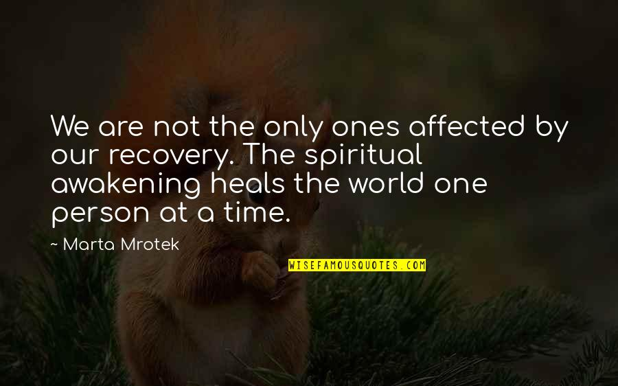 Healing The World Quotes By Marta Mrotek: We are not the only ones affected by