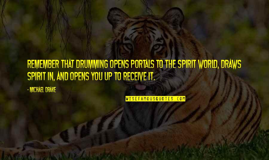 Healing The World Quotes By Michael Drake: Remember that drumming opens portals to the spirit