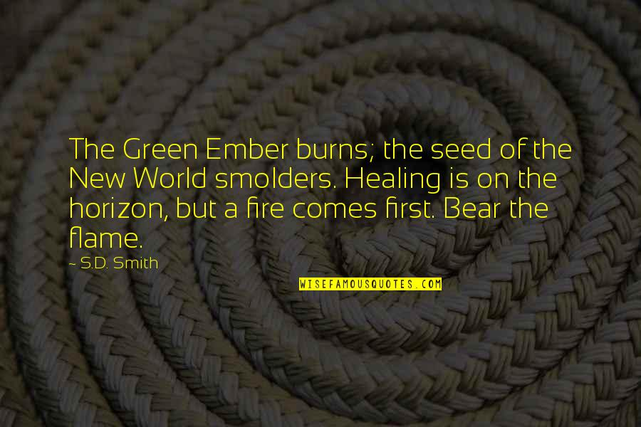 Healing The World Quotes By S.D. Smith: The Green Ember burns; the seed of the