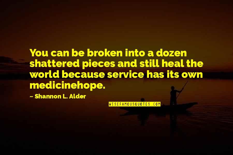 Healing The World Quotes By Shannon L. Alder: You can be broken into a dozen shattered