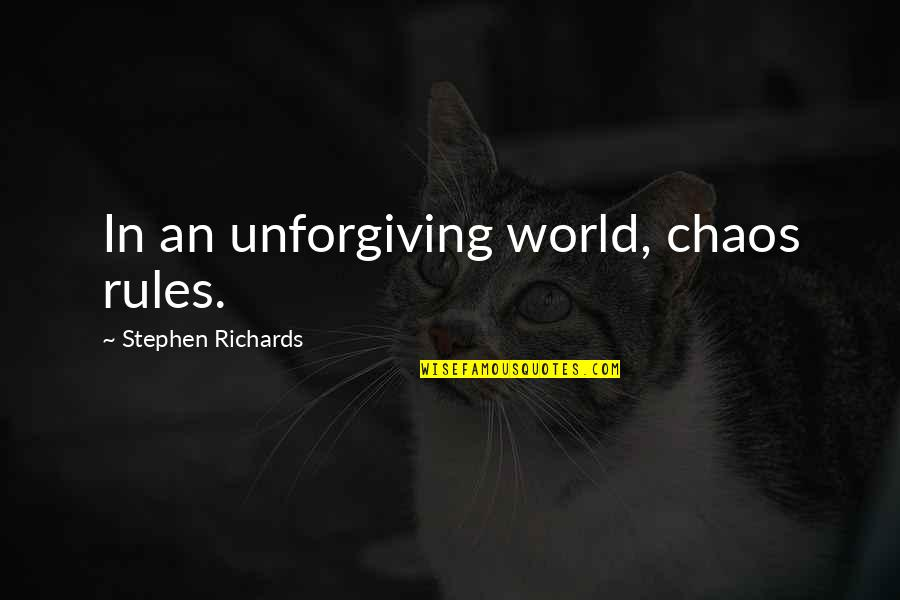 Healing The World Quotes By Stephen Richards: In an unforgiving world, chaos rules.