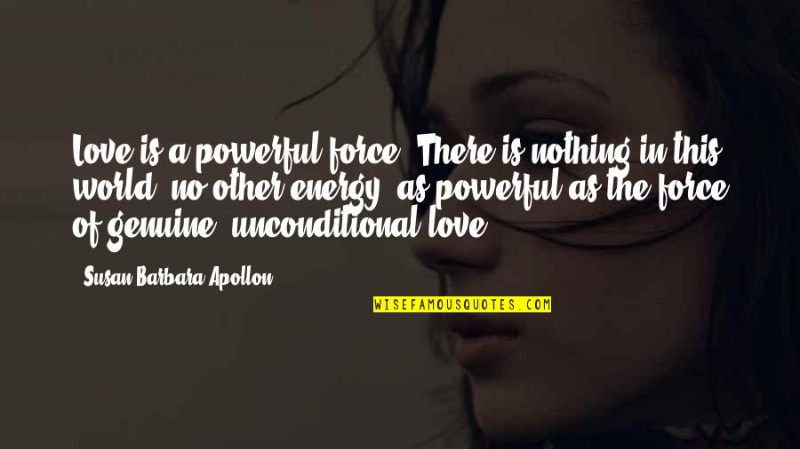 Healing The World Quotes By Susan Barbara Apollon: Love is a powerful force. There is nothing