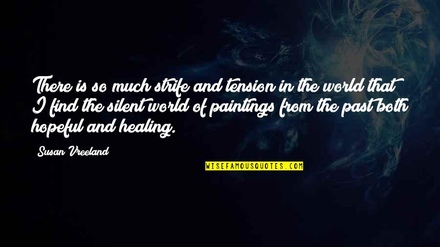 Healing The World Quotes By Susan Vreeland: There is so much strife and tension in