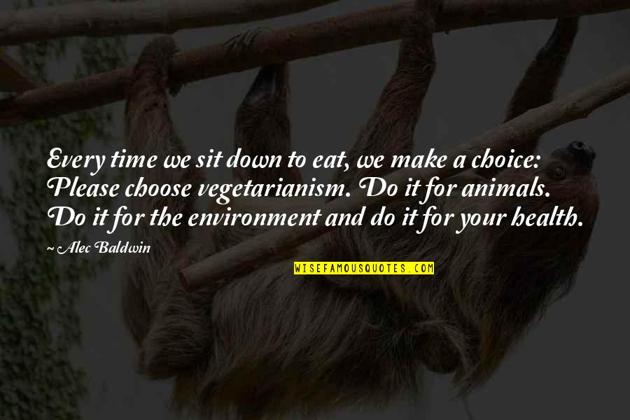 Health And Environment Quotes By Alec Baldwin: Every time we sit down to eat, we