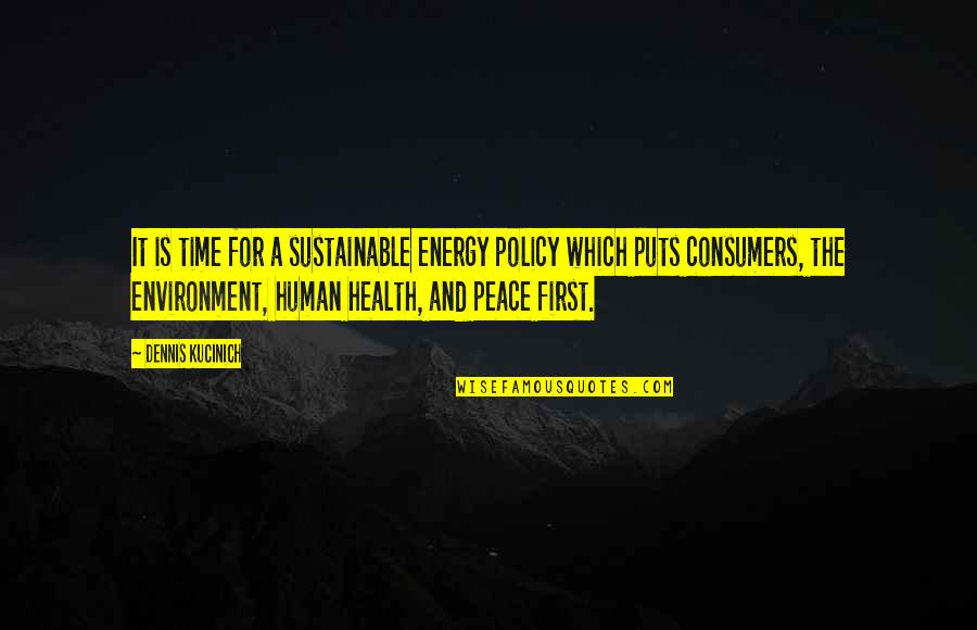 Health And Environment Quotes By Dennis Kucinich: It is time for a sustainable energy policy