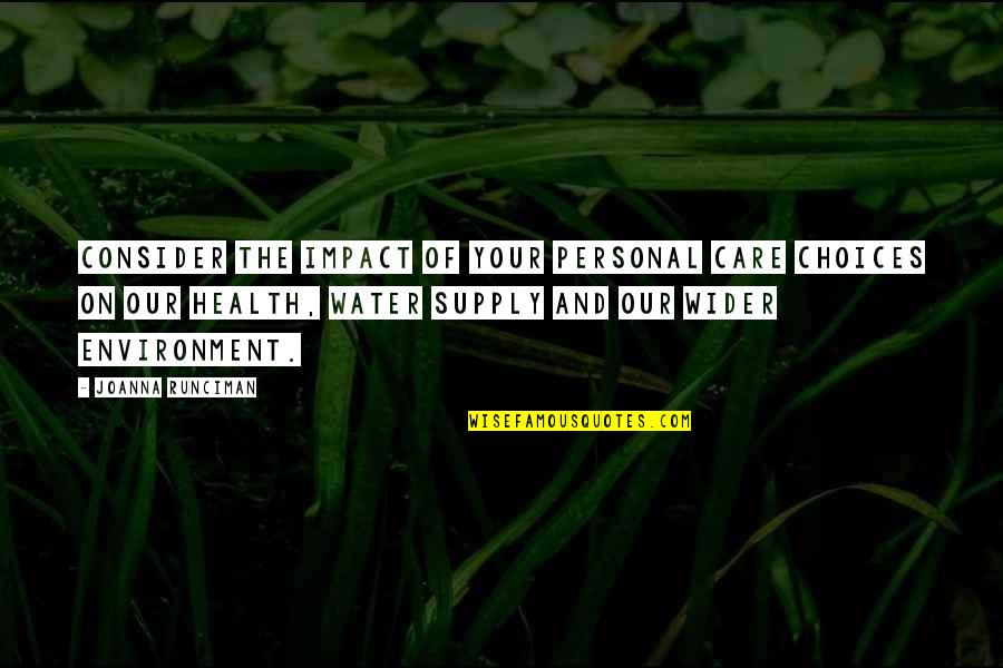 Health And Environment Quotes By Joanna Runciman: Consider the impact of your personal care choices