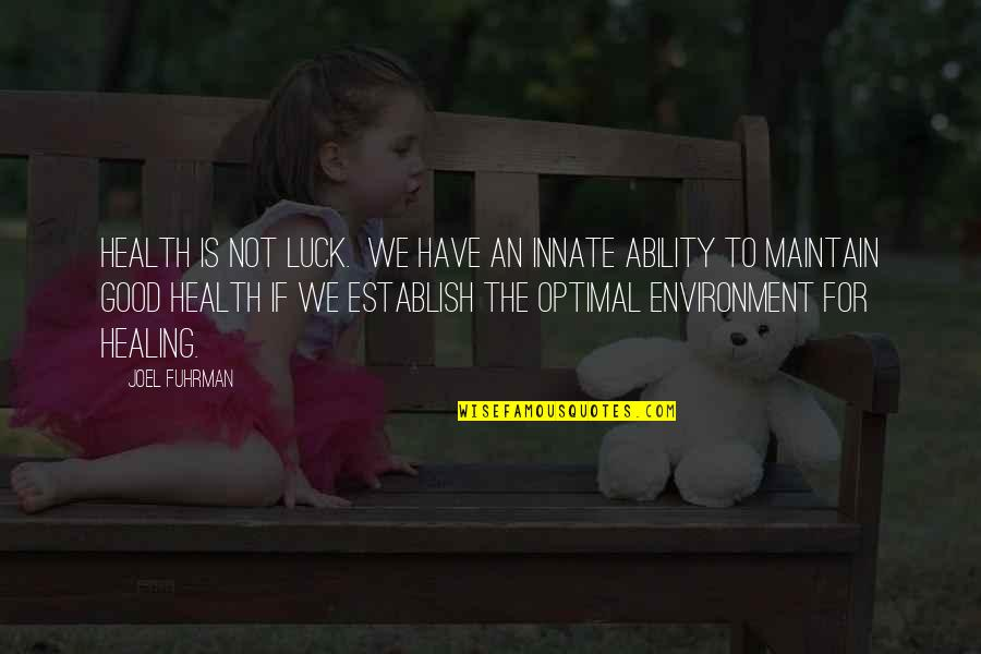 Health And Environment Quotes By Joel Fuhrman: Health is not luck. We have an innate