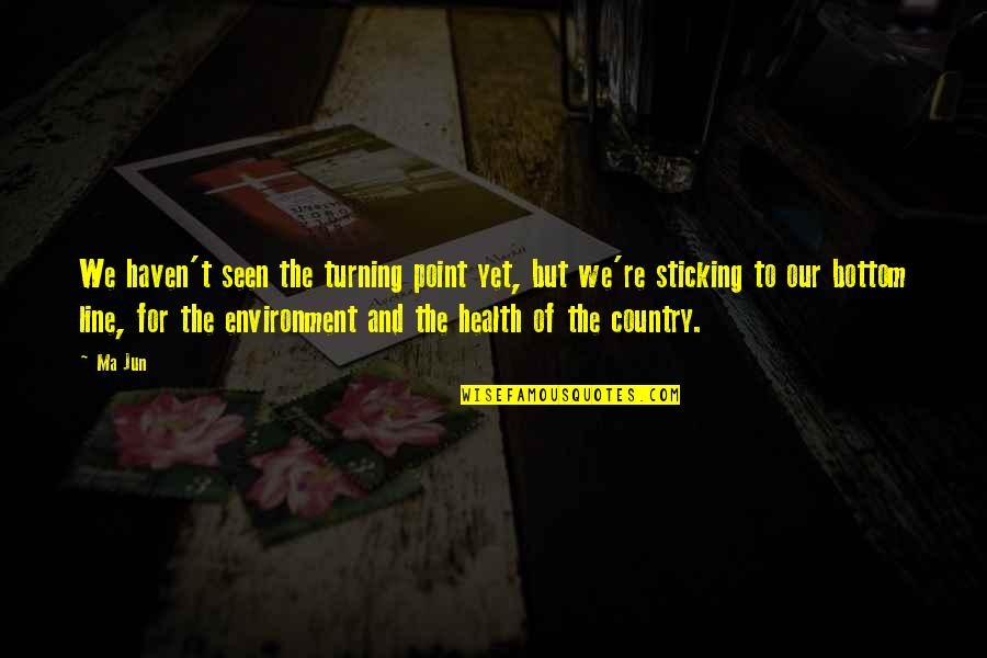 Health And Environment Quotes By Ma Jun: We haven't seen the turning point yet, but