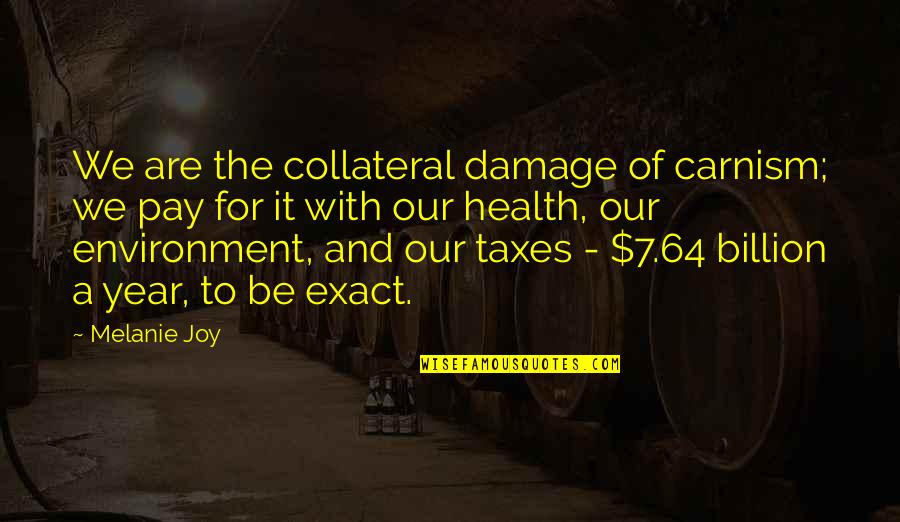 Health And Environment Quotes By Melanie Joy: We are the collateral damage of carnism; we