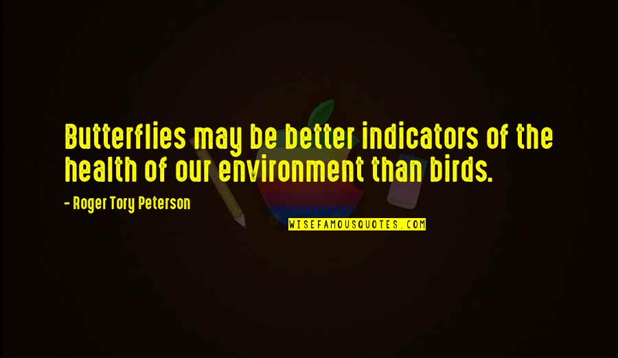 Health And Environment Quotes By Roger Tory Peterson: Butterflies may be better indicators of the health