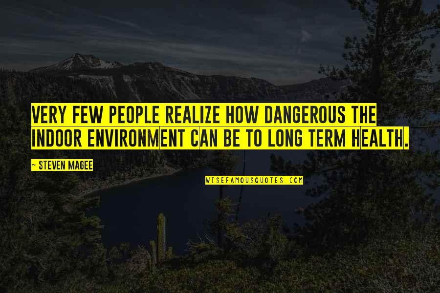 Health And Environment Quotes By Steven Magee: Very few people realize how dangerous the indoor