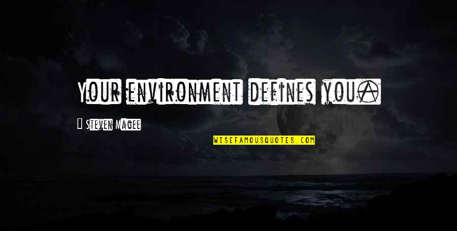Health And Environment Quotes By Steven Magee: Your environment defines you.