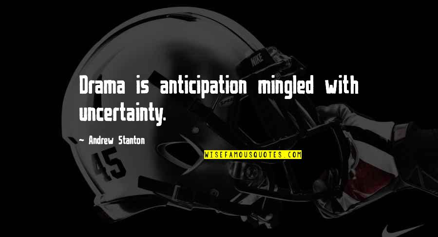 Health And Fitness Inspirational Quotes By Andrew Stanton: Drama is anticipation mingled with uncertainty.