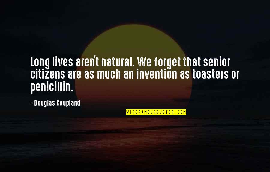 Health And Fitness Inspirational Quotes By Douglas Coupland: Long lives aren't natural. We forget that senior