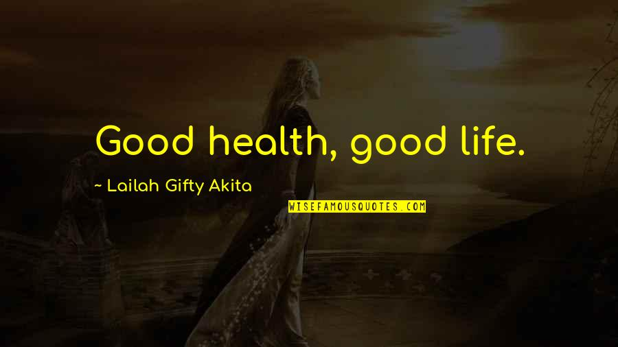 Health And Fitness Inspirational Quotes By Lailah Gifty Akita: Good health, good life.