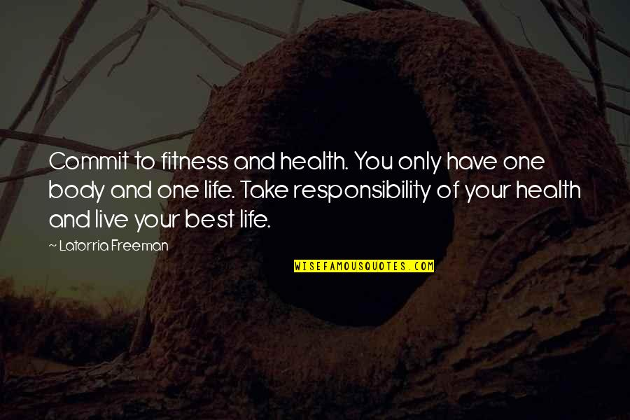 Health And Fitness Inspirational Quotes By Latorria Freeman: Commit to fitness and health. You only have