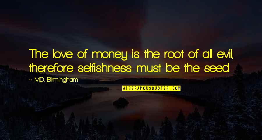Health And Fitness Inspirational Quotes By M.D. Birmingham: The love of money is the root of