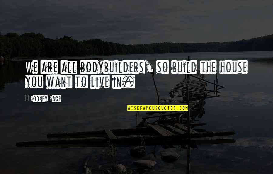 Health And Fitness Inspirational Quotes By Rodney Page: We are all bodybuilders, so build the house