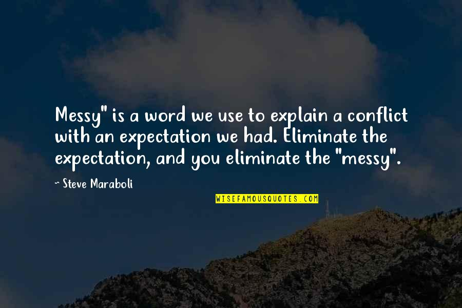 """Health And Fitness Inspirational Quotes By Steve Maraboli: Messy"""" is a word we use to explain"""