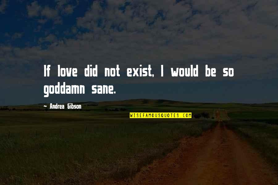 Health Care Quality Improvement Quotes By Andrea Gibson: If love did not exist, I would be