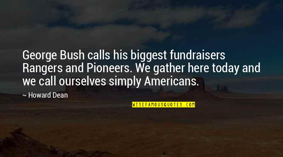 Health Care Quality Improvement Quotes By Howard Dean: George Bush calls his biggest fundraisers Rangers and