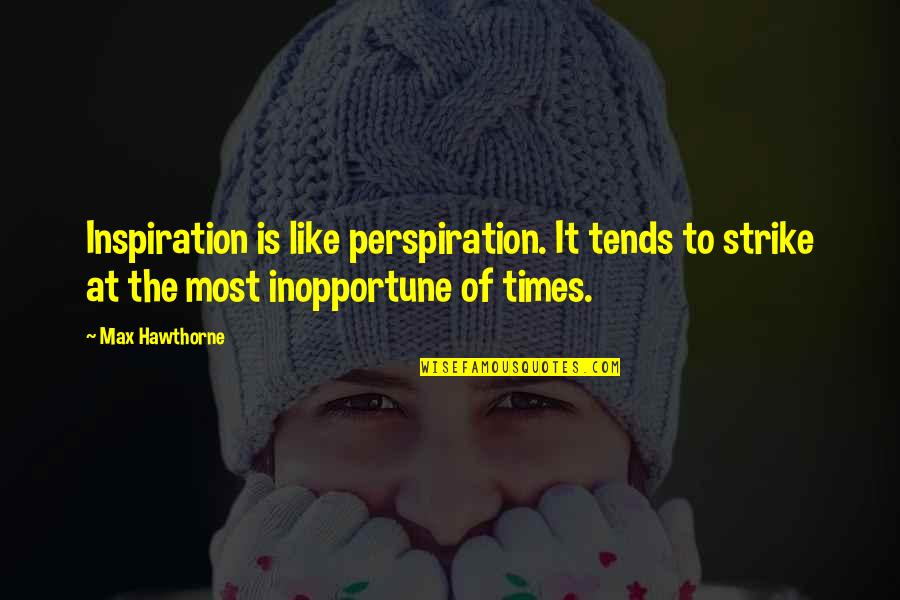 Health Care Quality Improvement Quotes By Max Hawthorne: Inspiration is like perspiration. It tends to strike