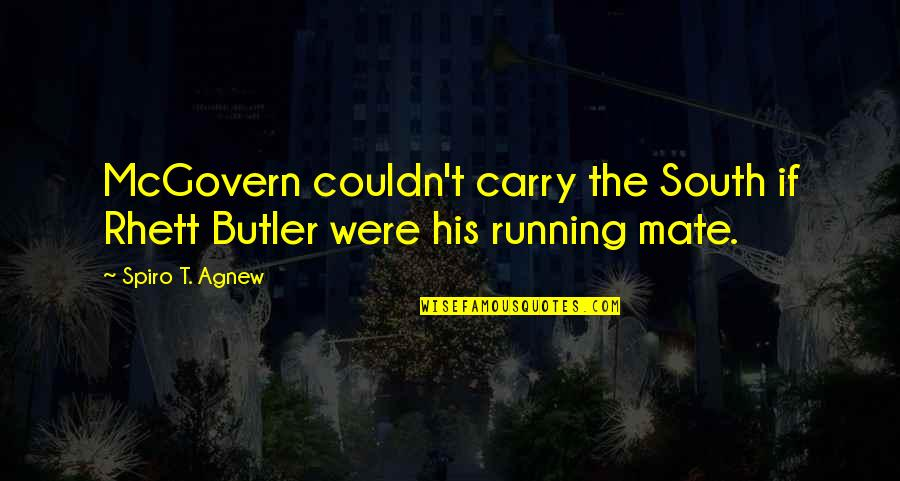 Health Care Quality Improvement Quotes By Spiro T. Agnew: McGovern couldn't carry the South if Rhett Butler