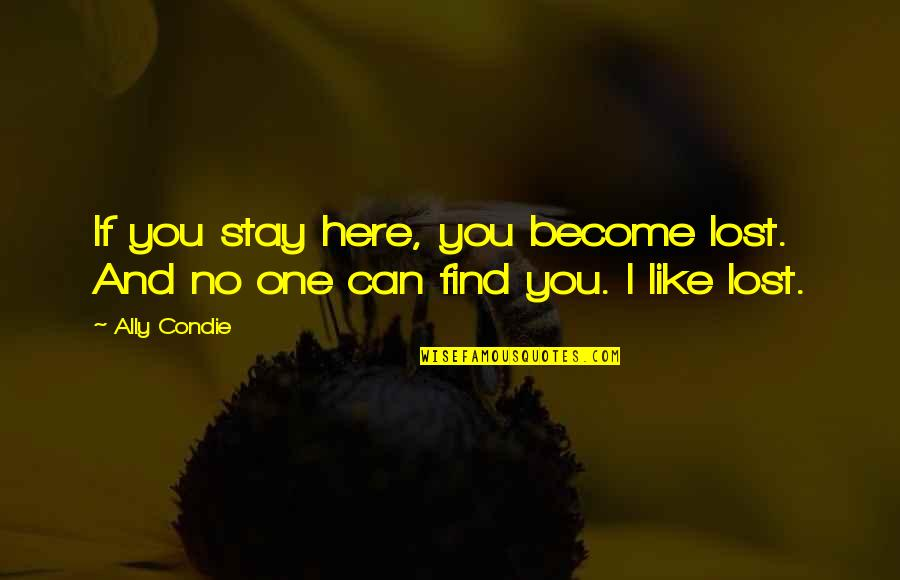 Health Care Service Quotes By Ally Condie: If you stay here, you become lost. And
