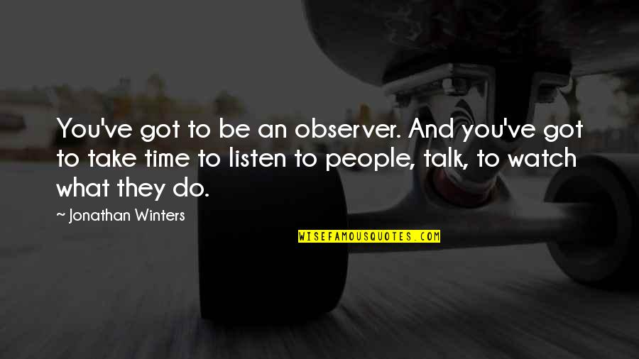 Health Care Service Quotes By Jonathan Winters: You've got to be an observer. And you've